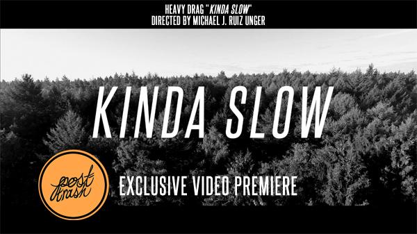 "HEAVY DRAG ""Kinda Slow"" Video Premiere via POST-TRASH"