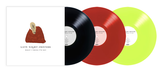 Late Night Friends - What I Think I'm Not - Vinyl - ORDER!