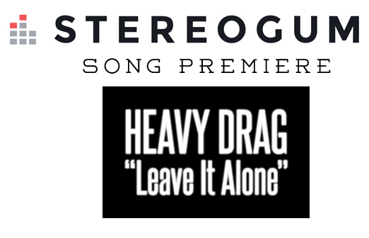"STEREOGUM Premiere's HEAVY DRAG's ""Leave It Alone"""
