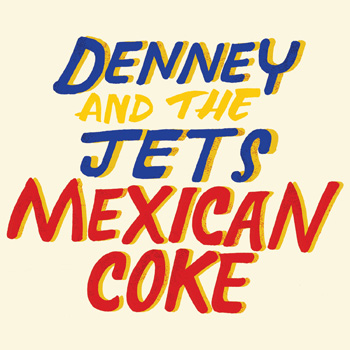 Denney and The Jets - Mexican Coke