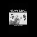 Heavy Drag - Wood Sessions